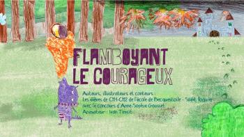 Flamboyant le courageux | Les élèves de CM1-CM2 de l'école de Becquestoile - Saint RiquierAvec le concours de Anne-Sophie Gousset
