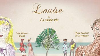 Louise ou la vraie vie | Les élèves de CM2 et Clis2 de l'école Jean Jaurès 2 de St Nazaire