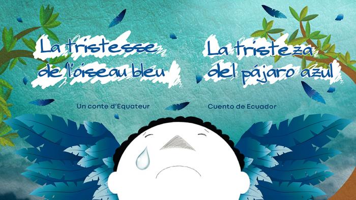 La tristesse de l'oiseau bleu - Un conte d'Equateur |